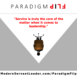 Service is truly the core of the matter when it comes to leadership.