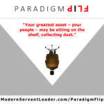 Your greatest asset – your people – may be sitting on the shelf, collecting dust.