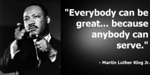 Martin Luther King Quote - Everybody can be great because anybody can serve