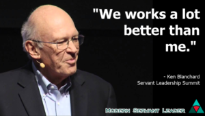 Ken Blanchard Quote - We works a lot better than me